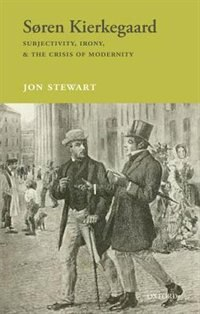 Book Soren Kierkegaard: Subjectivity, Irony, and the Crisis of Modernity by Jon Stewart