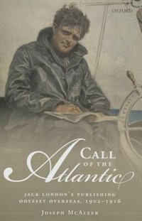 Book Call of the Atlantic: Jack Londons Publishing Odyssey Overseas, 1902-1916 by Joseph McAleer