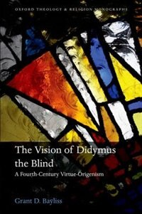 Book The Vision of Didymus the Blind: A Fourth-Century Virtue-Origenism by Grant D. Bayliss