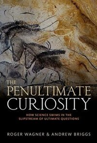 Book The Penultimate Curiosity: How Science Swims in the Slipstream of Ultimate Questions by Roger Wagner