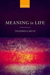 Book Meaning in Life by Thaddeus Metz