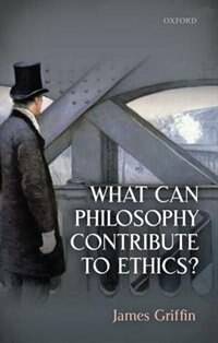 Book What Can Philosophy Contribute To Ethics? by James Griffin