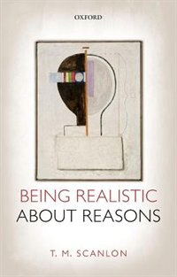 Book Being Realistic about Reasons by T. M. Scanlon