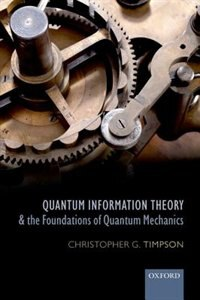 Book Quantum Information Theory and the Foundations of Quantum Mechanics by Christopher G. Timpson