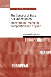 Book The Concept of State Aid Under EU Law: From internal market to competition and beyond by Juan Jorge Piernas Lopez