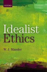 Book Idealist Ethics by W. J. Mander