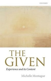 Book The Given: Experience and its Content by Michelle Montague