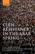 Civil Resistance in the Arab Spring: Triumphs and Disasters by Adam Roberts