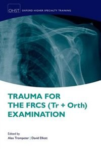 Book Trauma for the FRCS (Tr+Orth) Examination by Alex Trompeter