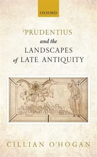 Book Prudentius and the Landscapes of Late Antiquity by Cillian OHogan