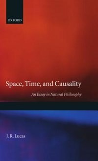 Book Space, Time and Causality: An Essay in Natural Philosophy by J. R. Lucas