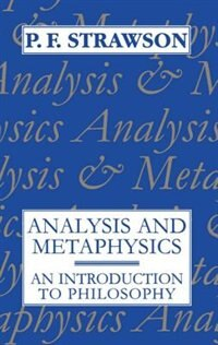 Book Analysis and Metaphysics: An Introduction to Philosophy by P. F. Strawson