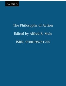 Book The Philosophy of Action by Alfred R. Mele