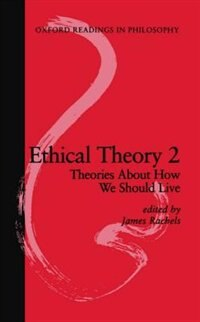 Book Ethical Theory 2: Theories About How We Should Live by James Rachels