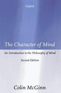 Book The Character of Mind: An Introduction to the Philosophy of Mind by Colin Mcginn