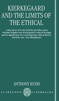 Book Kierkegaard and the Limits of the Ethical by Anthony Rudd