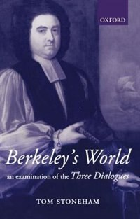 Book Berkeleys World: An Examination of the Three Dialogues by Tom Stoneham