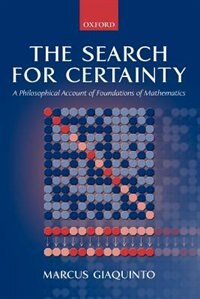 Book The Search for Certainty: A Philosophical Account of Foundations of Mathematics by Marcus Giaquinto
