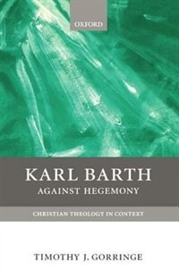 Book Karl Barth: Against Hegemony by Timothy J. Gorringe
