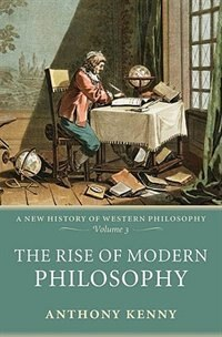 Book The Rise of Modern Philosophy: A New History of Western Philosophy, Volume 3 by Anthony Kenny