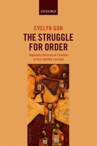 Book The Struggle for Order: Hegemony, Hierarchy, and Transition in Post-Cold War East Asia by Evelyn Goh