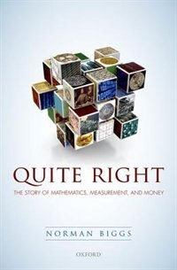 Book Quite Right: The Story of Mathematics, Measurement, and Money by Norman Biggs