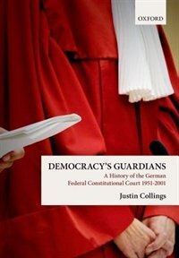 Book Democracys Guardians: A History of the German Federal Constitutional Court, 1951-2001 by Justin Collings