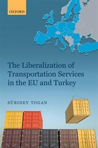 Book The Liberalization of Transportation Services in the EU and Turkey by Subidey Togan
