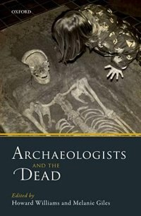 Book Archaeologists and the Dead: Mortuary Archaeology in Contemporary Society by Howard Williams