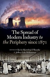 Book The Spread of Modern Industry to the Periphery since 1871 by Kevin Hjortshoj ORourke