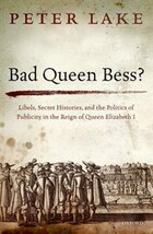 Bad Queen Bess?: Libels, Secret Histories, and the Politics of Publicity in the Reign of Queen…