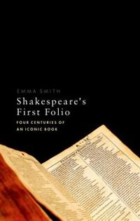 Book Shakespeares First Folio: Four Centuries of an Iconic Book by Emma Smith