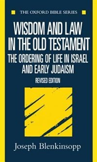 Book Wisdom and Law in the Old Testament: The Ordering of Life in Israel and Early Judaism by Joseph Blenkinsopp
