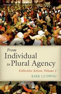 Book From Individual to Plural Agency: Collective Action I by Kirk Ludwig