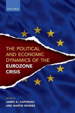Book Political and Economic Dynamics of the Eurozone Crisis by James A. Caporaso