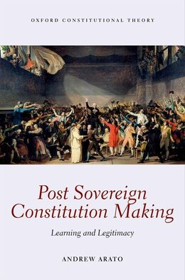 Book Post Sovereign Constitutional Making: Learning and Legitimacy by Andrew Arato