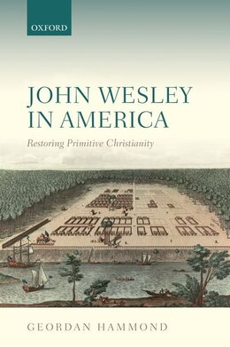 Book John Wesley in America: Restoring Primitive Christianity by Geordan Hammond