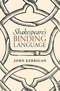 Book Shakespeares Binding Language by John Kerrigan