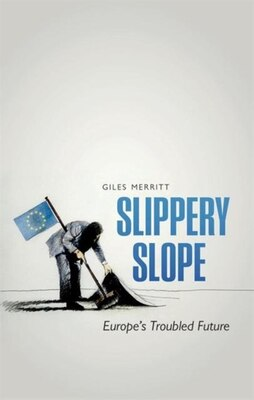 Book Slippery Slope: Europes Troubled Future by Giles Merritt