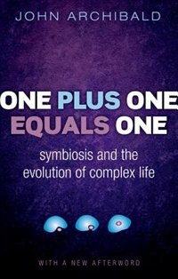Book One Plus One Equals One: Symbiosis and the evolution of complex life by John Archibald