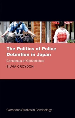 Book The Politics of Police Detention in Japan: Consensus of Convenience by Silvia Croydon