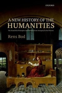 Book A New History of the Humanities: The Search for Principles and Patterns from Antiquity to the… by Rens Bod