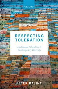 Book Respecting Toleration: Traditional Liberalism and Contemporary Diversity by Peter Balint