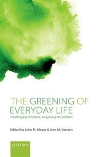 Book The Greening of Everyday Life: Challenging Practices, Imagining Possibilities by John M. Meyer