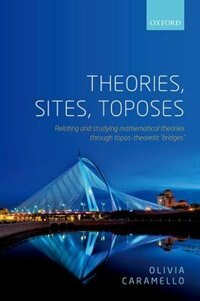 Book Theories, Sites, Toposes: Relating and studying mathematical theories through topos-theoretic… by Olivia Caramello