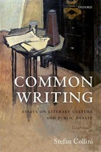Book Common Writing: Essays on Literary Culture and Public Debate by Stefan Collini