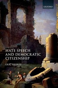 Book Hate Speech and Democratic Citizenship by Eric Heinze