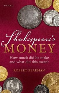 Book Shakespeares Money: How Much Did He Make and What Did This Mean? by Robert Bearman