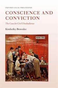 Book Conscience and Conviction: The Case for Civil Disobedience by Kimberley Brownlee