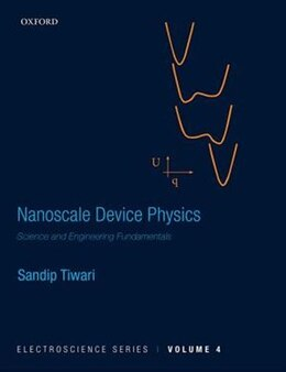 Book Nanoscale Device Physics: Science and Engineering Fundamentals Vol. 4 by Sandip Tiwari